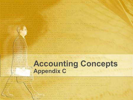 Accounting Concepts Appendix C. Business Entity Financial information is recorded and reported separately from the owner's personal financial information.