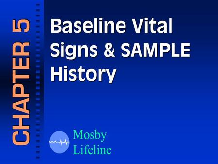 Baseline Vital Signs & SAMPLE History CHAPTER 5. Baseline Vital Signs.