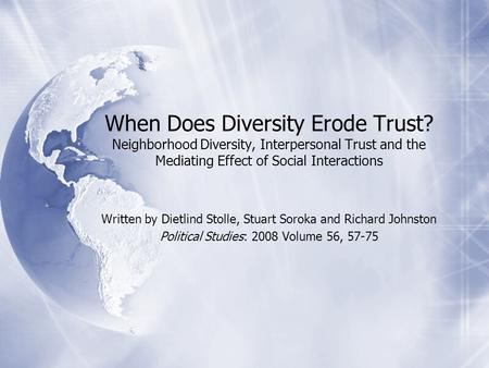 When Does Diversity Erode Trust? Neighborhood Diversity, Interpersonal Trust and the Mediating Effect of Social Interactions Written by Dietlind Stolle,