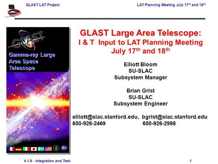 GLAST LAT ProjectLAT Planning Meeting July 17 th and 18 th 4.1.9 - Integration and Test 1 GLAST Large Area Telescope: I & T Input to LAT Planning Meeting.