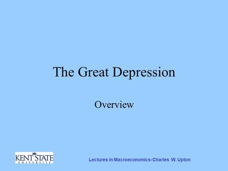 Lectures in Macroeconomics- Charles W. Upton The Great Depression Overview.
