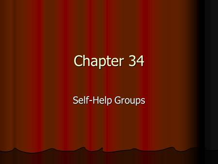 Chapter 34 Self-Help Groups. Intro The 12 Steps The 12 Steps 1 in 10 adults has attended, some for family members 1 in 10 adults has attended, some for.