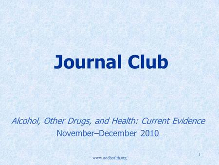 Www.aodhealth.org 1 Journal Club Alcohol, Other Drugs, and Health: Current Evidence November–December 2010.