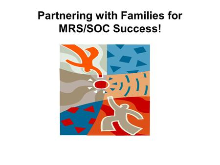 Partnering with Families for MRS/SOC Success!. North Carolina's Family Support and Child Welfare System Family-centered practice and system of care principles.