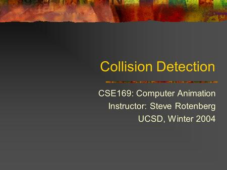 Collision Detection CSE169: Computer Animation Instructor: Steve Rotenberg UCSD, Winter 2004.