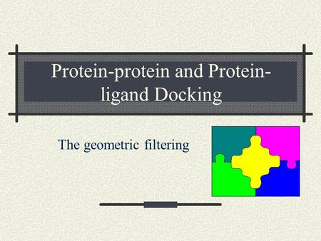Protein-protein and Protein- ligand Docking The geometric filtering.