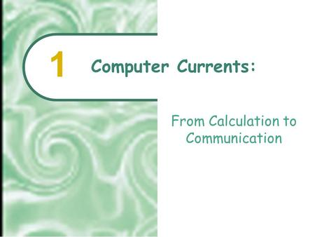 From Calculation to Communication Computer Currents: 1.