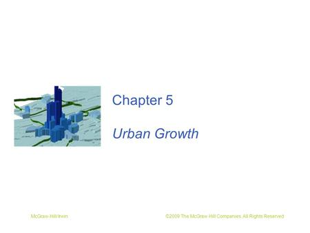 McGraw-Hill/Irwin ©2009 The McGraw-Hill Companies, All Rights Reserved Chapter 5 Urban Growth.