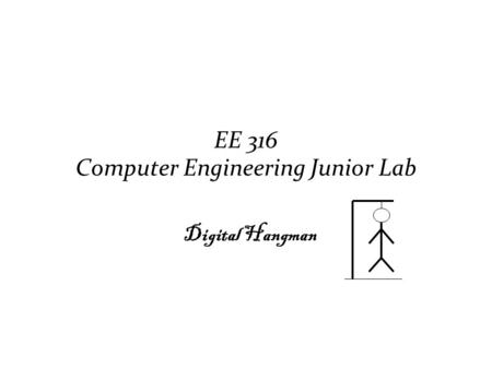 EE 316 Computer Engineering Junior Lab Digital Hangman.