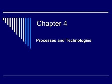 Chapter 4 Processes and Technologies. 2000 by Prentice-Hall, Inc2 Process Strategy  Overall approach to producing goods and services  Defines:  Capital.