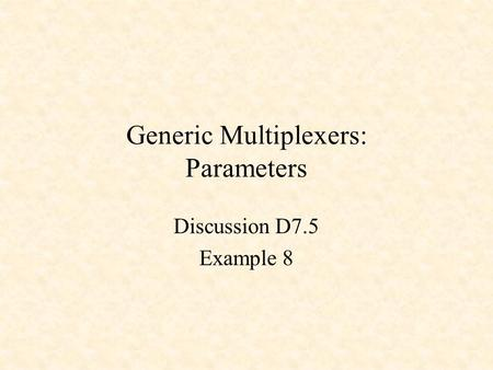Generic Multiplexers: Parameters Discussion D7.5 Example 8.