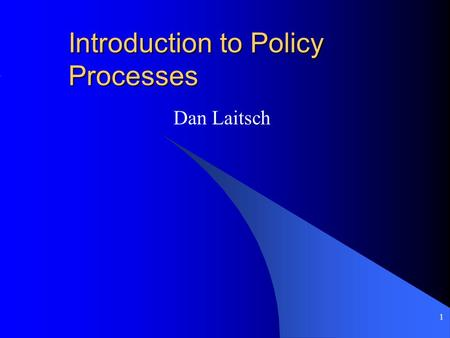 1 Introduction to Policy Processes Dan Laitsch. 2 Overview (Class meeting 4) Sign in Agenda –Cohort break outs –Review last class –Mid term assessment.