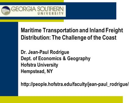 Maritime Transportation and Inland Freight Distribution: The Challenge of the Coast Dr. Jean-Paul Rodrigue Dept. of Economics & Geography Hofstra University.