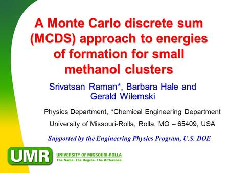 A Monte Carlo discrete sum (MCDS) approach to energies of formation for small methanol clusters Srivatsan Raman*, Barbara Hale and Gerald Wilemski Physics.