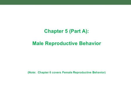 Chapter 5 (Part A): Male Reproductive Behavior (Note: Chapter 6 covers Female Reproductive Behavior)