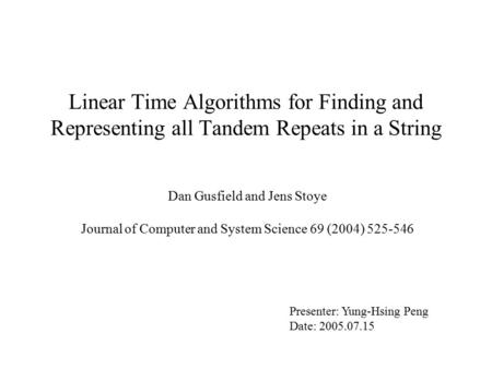 Linear Time Algorithms for Finding and Representing all Tandem Repeats in a String Dan Gusfield and Jens Stoye Journal of Computer and System Science 69.