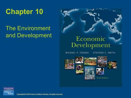 Copyright © 2009 Pearson Addison-Wesley. All rights reserved. Chapter 10 The Environment and Development.