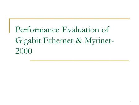 1 Performance Evaluation of Gigabit Ethernet & Myrinet- 2000.