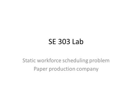 Static workforce scheduling problem Paper production company