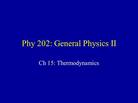 Phy 202: General Physics II Ch 15: Thermodynamics.