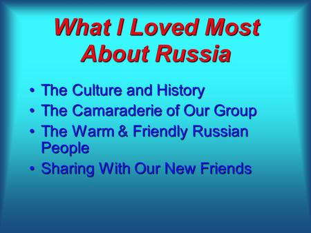 What I Loved Most About Russia The Culture and HistoryThe Culture and History The Camaraderie of Our GroupThe Camaraderie of Our Group The Warm & Friendly.