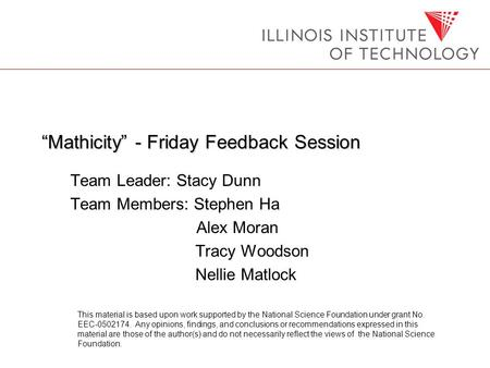 """Mathicity"" - Friday Feedback Session Team Leader: Stacy Dunn Team Members: Stephen Ha Alex Moran Tracy Woodson Nellie Matlock This material is based upon."