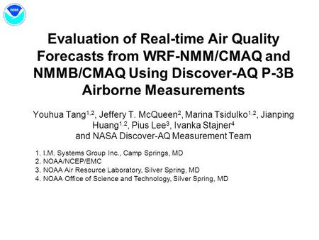 Evaluation of Real-time Air Quality Forecasts from WRF-NMM/CMAQ and NMMB/CMAQ Using Discover-AQ P-3B Airborne Measurements Youhua Tang 1,2, Jeffery T.