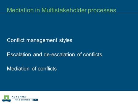 Mediation in Multistakeholder processes Conflict management styles Escalation and de-escalation of conflicts Mediation of conflicts.