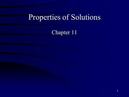 1 Properties of Solutions Chapter 11. 2 Overview Introduce student to solution composition and energy of solution formation. Factor affecting solubilities.