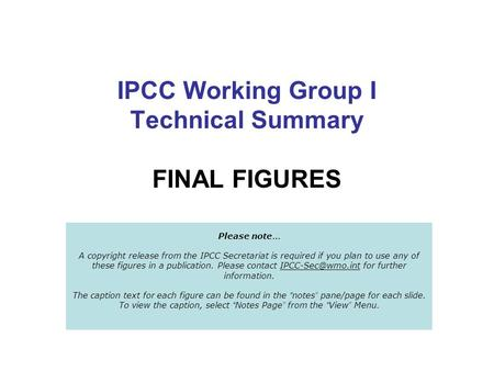 IPCC Working Group I Technical Summary FINAL FIGURES Please note … A copyright release from the IPCC Secretariat is required if you plan to use any of.