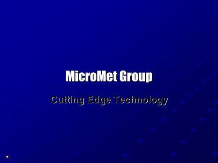 MicroMet Group Cutting Edge Technology Corporate Structure Product Divisions: Environment Systems Division: MicroMet-ESD Industrial Systems Division.