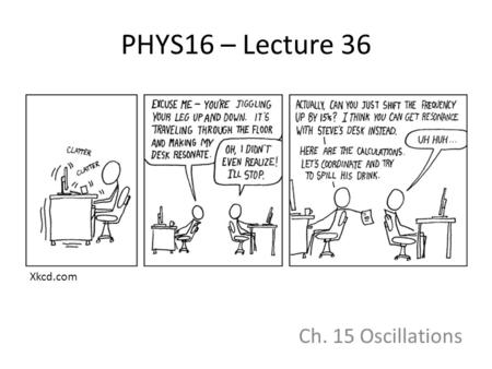 PHYS16 – Lecture 36 Ch. 15 Oscillations Xkcd.com.