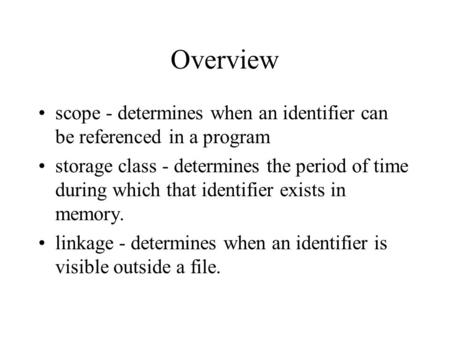 Overview scope - determines when an identifier can be referenced in a program storage class - determines the period of time during which that identifier.