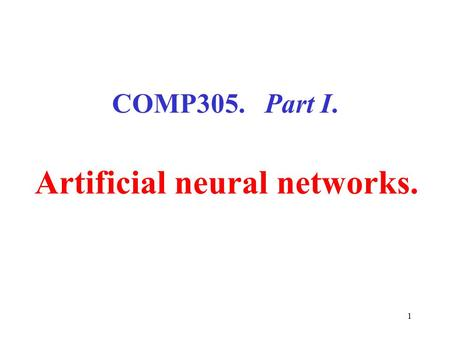 "1 COMP305. Part I. Artificial neural networks.. 2 The McCulloch-Pitts Neuron (1943). McCulloch and Pitts demonstrated that ""…because of the all-or-none."