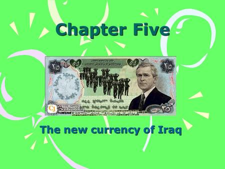 Chapter Five The new currency of Iraq GCF-Greatest Common Factor Greater doesn't mean bigger. The GCF is actually SMALLER than the original How to find.