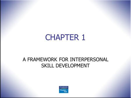 CHAPTER 1 A FRAMEWORK FOR INTERPERSONAL SKILL DEVELOPMENT.