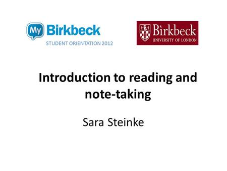 Sara Steinke Introduction to reading and note-taking STUDENT ORIENTATION 2012.