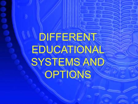 DIFFERENT EDUCATIONAL SYSTEMS AND OPTIONS. Degrees Diploma High School– 4 years Community College – 2 years (Optional) Associate's Degree University –4.