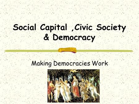 Social Capital,Civic Society & Democracy Making Democracies Work.