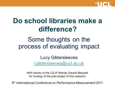 9 th International Conference on Performance Measurement 2011 Do school libraries make a difference? Some thoughts on the process of evaluating impact.