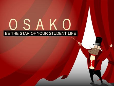 BE THE STAR OF YOUR STUDENT LIFE. OSAKO IS YOUR STUDENT UNION OSAKO is the student union of Oulu University of Applied Sciences (Oulu UAS) OSAKO represents.