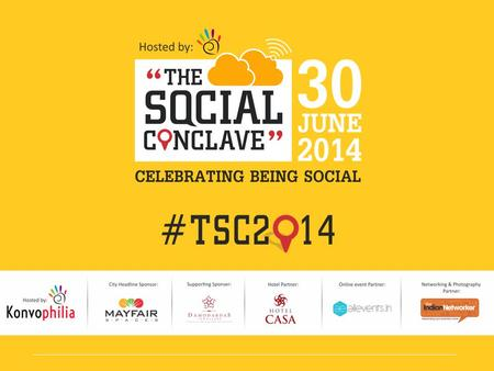 Event Brief: The Social Conclave (TSC) is an annual congregation of social media enthusiasts held on June 30th, the World Social Media Day, hosted by.