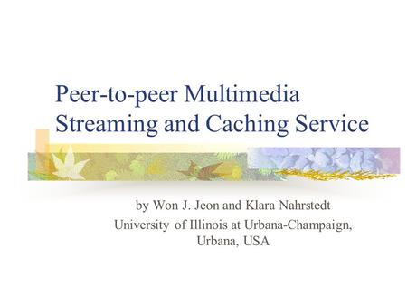 Peer-to-peer Multimedia Streaming and Caching Service by Won J. Jeon and Klara Nahrstedt University of Illinois at Urbana-Champaign, Urbana, USA.