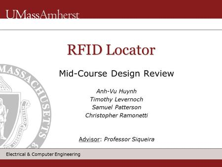 Electrical & Computer Engineering Mid-Course Design Review Anh-Vu Huynh Timothy Levernoch Samuel Patterson Christopher Ramonetti Advisor: Professor Siqueira.