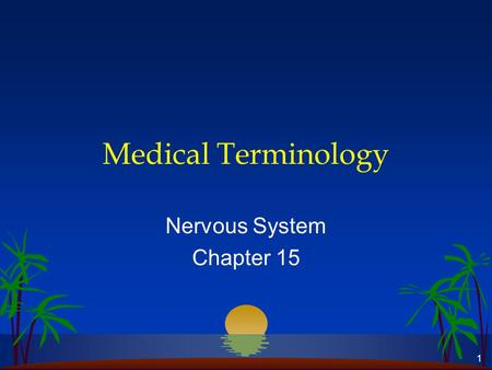 1 Medical Terminology Nervous System Chapter 15. 2 Nervous System l Coordinates many activities of the body –senses changes in internal and external environment.