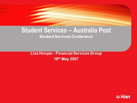 Student Services – Australia Post Student Services Conference Lisa Hooyer - Financial Services Group 18 th May 2007.