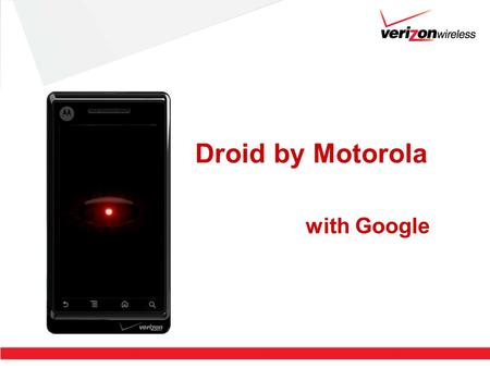 Droid by Motorola with Google. 2 Droid / Google Experience Gmail –Is not required to purchase Google experience devices, but should be activated to experience.