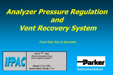 Instrumentation Analyzer Pressure Regulation and Vent Recovery System Frank Ruiz, Ruiz & Associates.