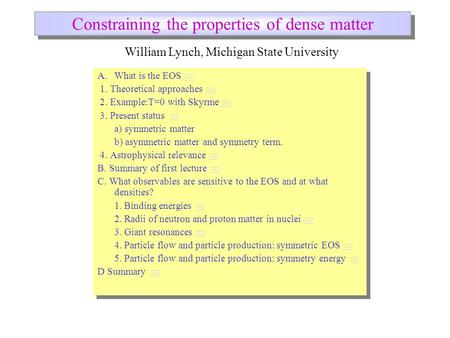 Constraining the properties of dense matter A.What is the EOS   1. Theoretical approaches   2. Example:T=0 with Skyrme   3. Present status   a)