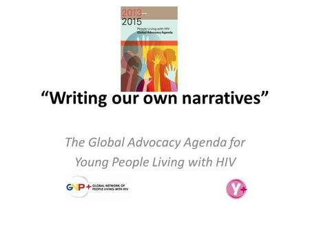"""Writing our own narratives"" The Global Advocacy Agenda for Young People Living with HIV."